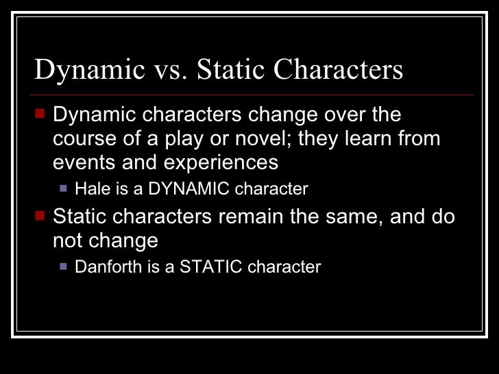 """dynamic characters crucible Static characters do not change  who was the static character in the crucible  what is a static character and a dynamic character from """"the."""