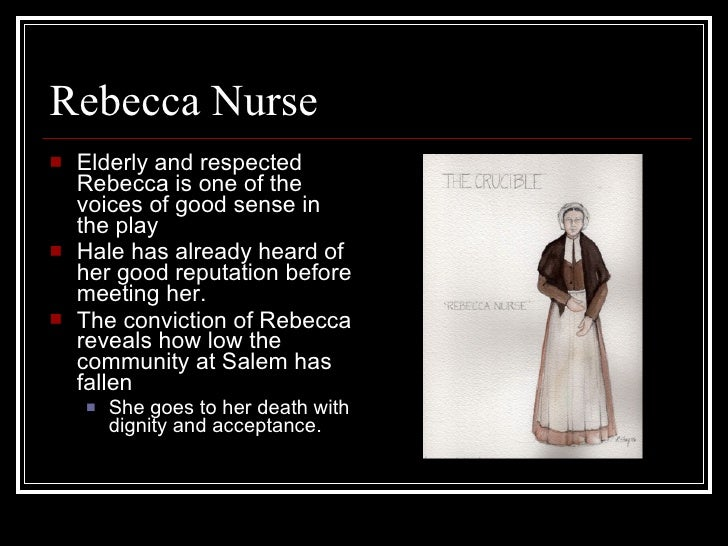 essay about rebecca nurse New topic the crucible essays new topic john proctor crucible rebecca nurse entails a significant focus rebecca was tried and was hanged to death.