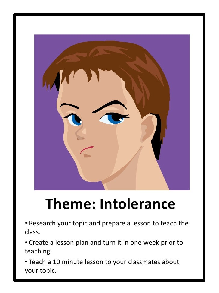 Theme: Intolerance<br /><ul><li> Research your topic and prepare a lesson to teach the class.