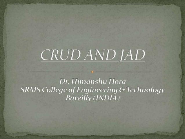 Crud and jad