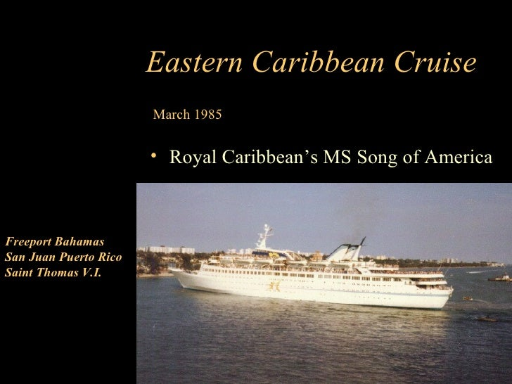 Eastern Caribbean Cruise                        March 1985                          • Royal Caribbean's MS Song of America...