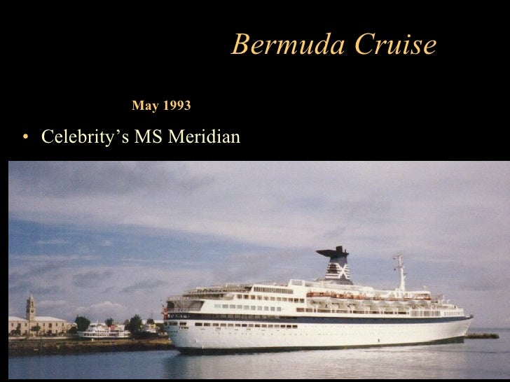 Bermuda Cruise             May 1993  • Celebrity's MS Meridian