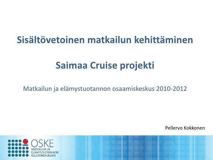 Sisältövetoinen matkailun kehittäminen           Saimaa Cruise projekti Matkailun ja elämystuotannon osaamiskeskus 2010-20...