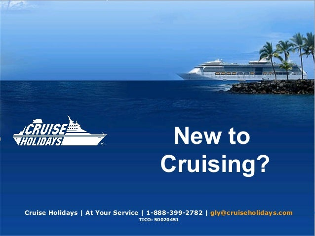 New toCruising?Cruise Holidays | At Your Service | 1-888-399-2782 | gly@cruiseholidays.comTICO: 50020451