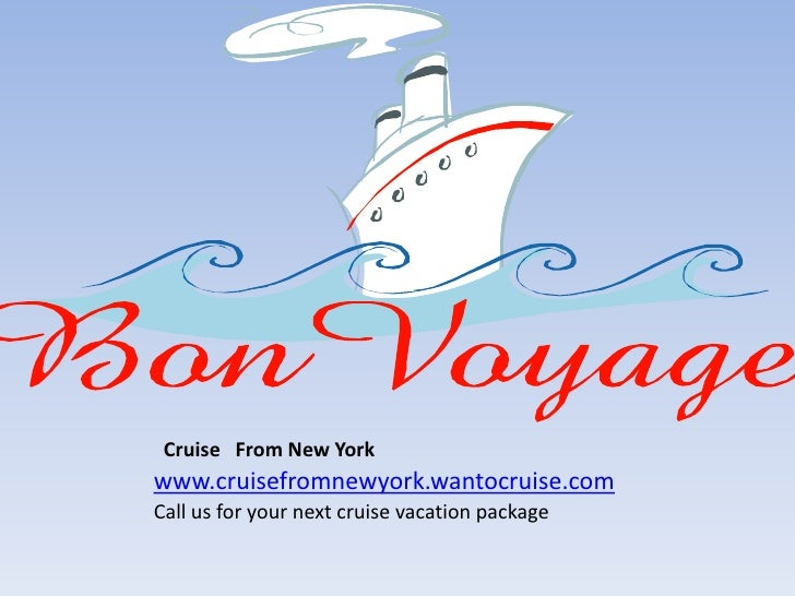 Cruise From New Yorkwww.cruisefromnewyork.wantocruise.comCall us for your next cruise vacation package
