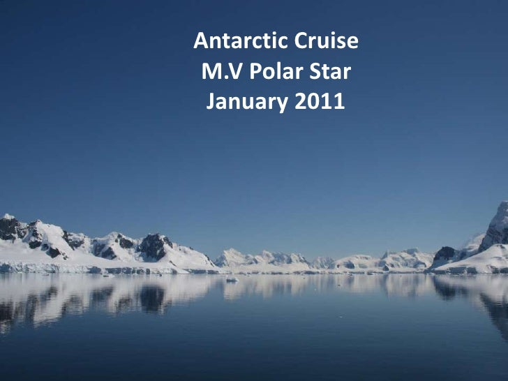Antarctic Cruise<br />M.V Polar Star<br />January 2011<br />