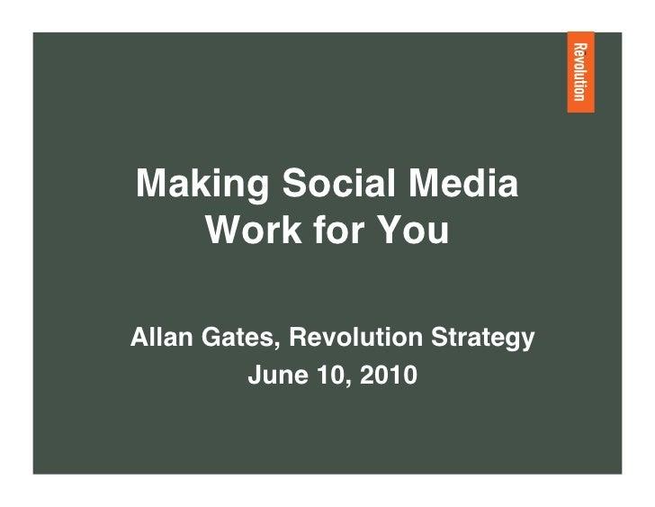 "Making Social Media     Work for You ""  Allan Gates, Revolution Strategy""          June 10, 2010"""