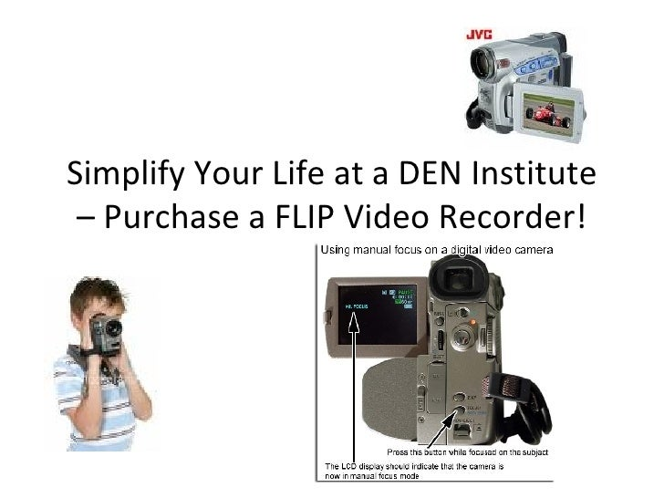 Simplify Your Life at a DEN Institute – Purchase a FLIP Video Recorder!