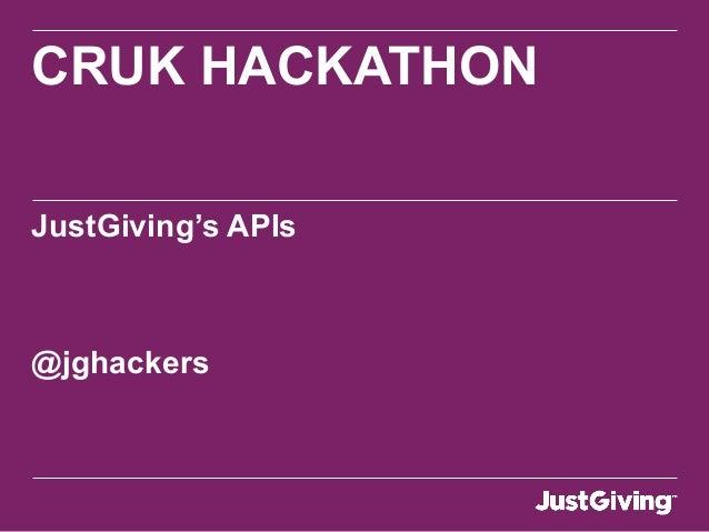 CRUK HACKATHON JustGiving's APIs @jghackers
