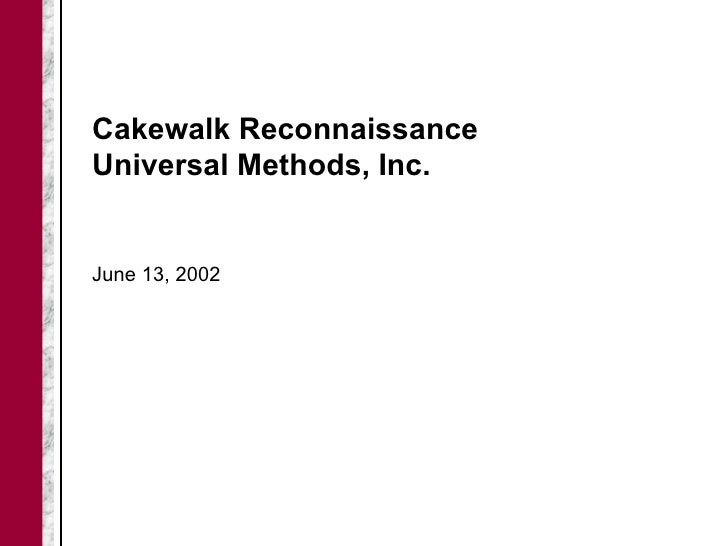 Cakewalk ReconnaissanceUniversal Methods, Inc.June 13, 2002