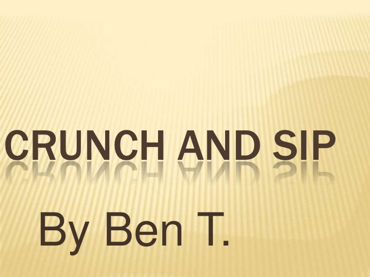 Crunch and sip<br />By Ben T.<br />