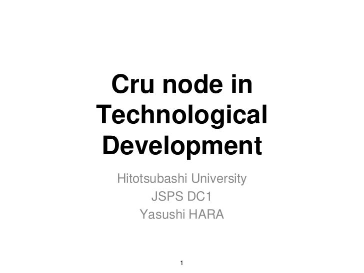 Crunode in Technological Development<br />Hitotsubashi University<br />JSPS DC1<br />Yasushi HARA<br />1<br />