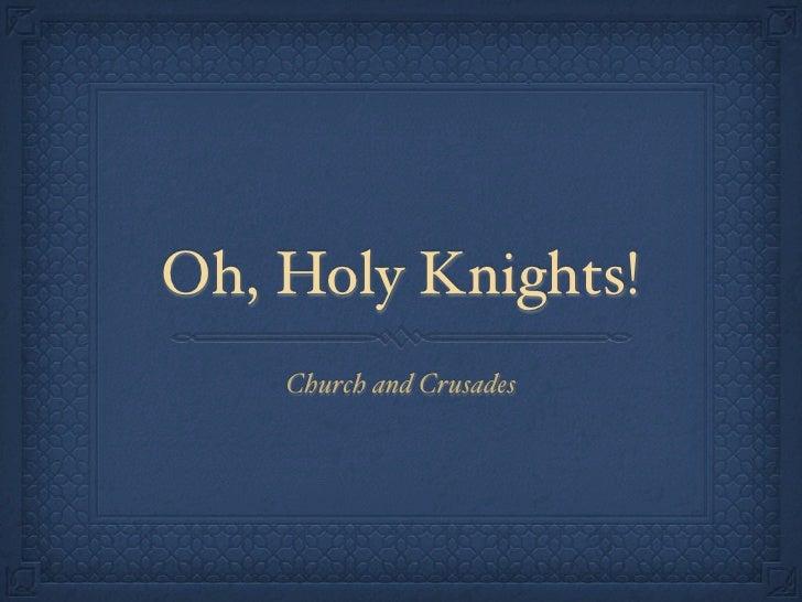 Oh, Holy Knights!    Church and Crusades