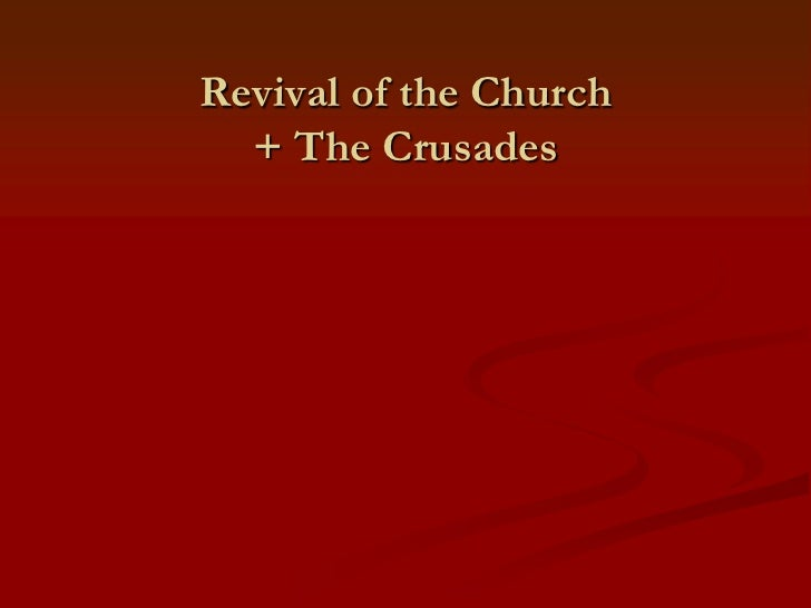 Revival of the Church  + The Crusades