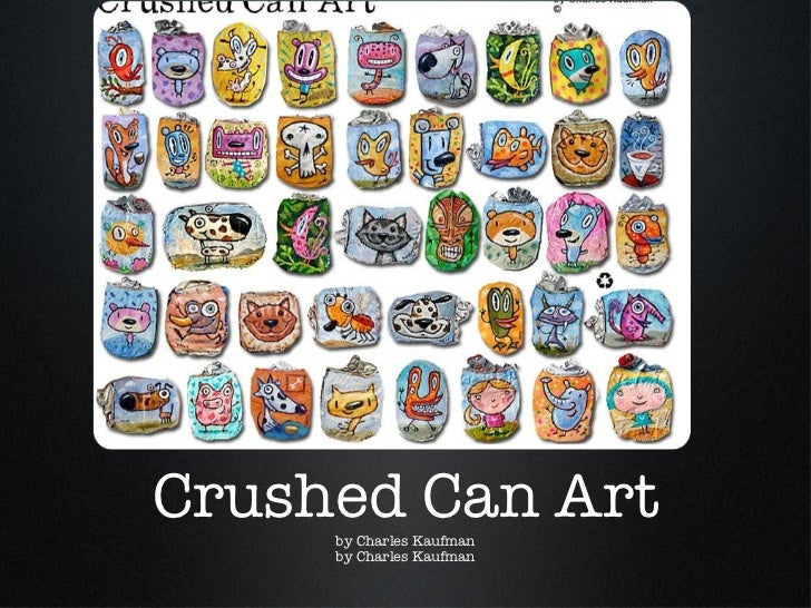 Crushed Can Art by Charles Kaufman by Charles Kaufman