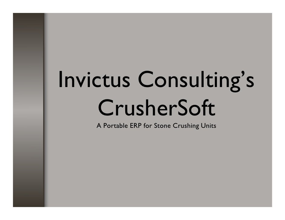Invictus Consulting's     CrusherSoft    A Portable ERP for Stone Crushing Units