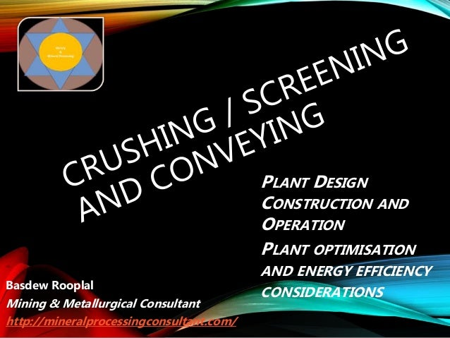 Basdew Rooplal Mining & Metallurgical Consultant http://mineralprocessingconsultant.com/ PLANT DESIGN CONSTRUCTION AND OPE...