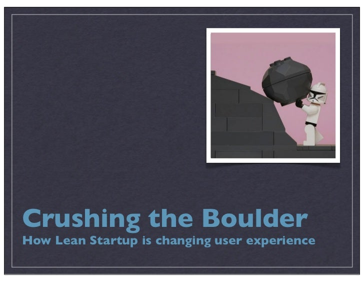UX and the Lean Startup, for General Audiences (Crushing the Boulder), Kellogg edition