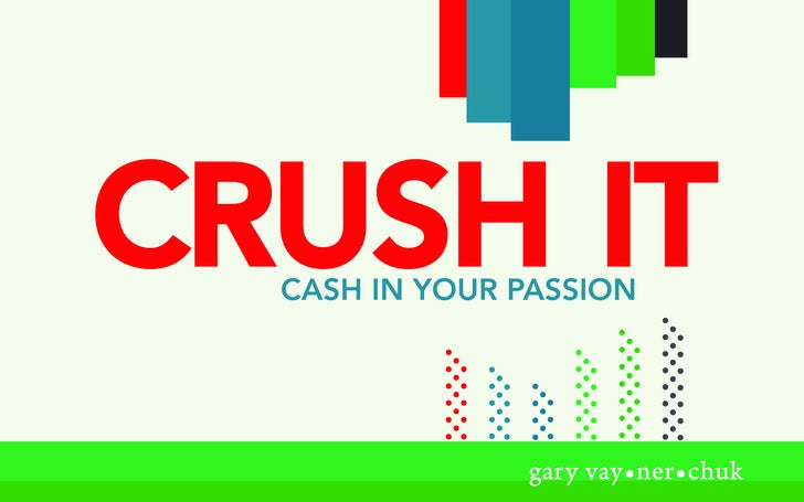 Crush It   Cash In your passIon                    gary vay•ner•chuk