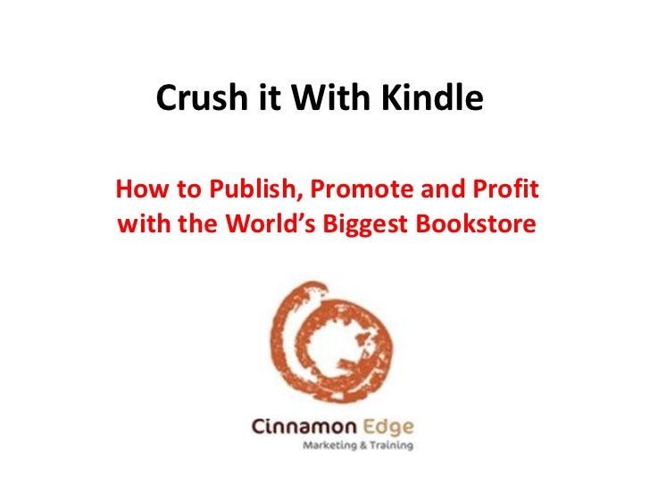 Crush it With KindleHow to Publish, Promote and Profitwith the World's Biggest Bookstore