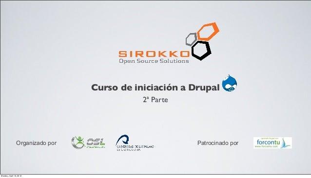Curso de iniciación a DrupalPatrocinado porOrganizado por2ª ParteMonday, April 16, 2012