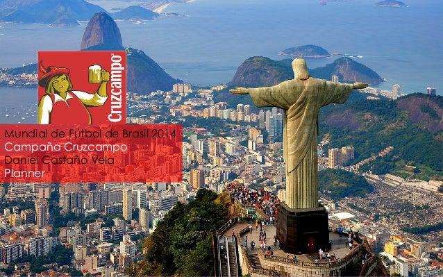 Mundial de Fútbol de Brasil 2014 Campaña Cruzcampo Daniel Castaño Vela Planner