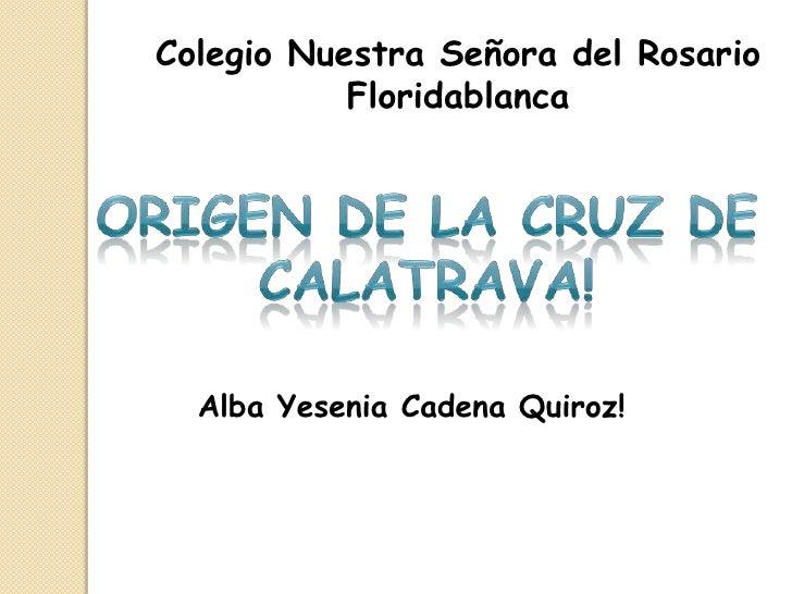 Colegio Nuestra Señora del Rosario           Floridablanca  Alba Yesenia Cadena Quiroz!