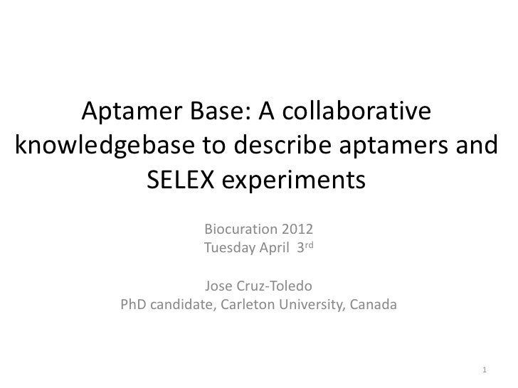 Aptamer Base: A collaborativeknowledgebase to describe aptamers and         SELEX experiments                    Biocurati...