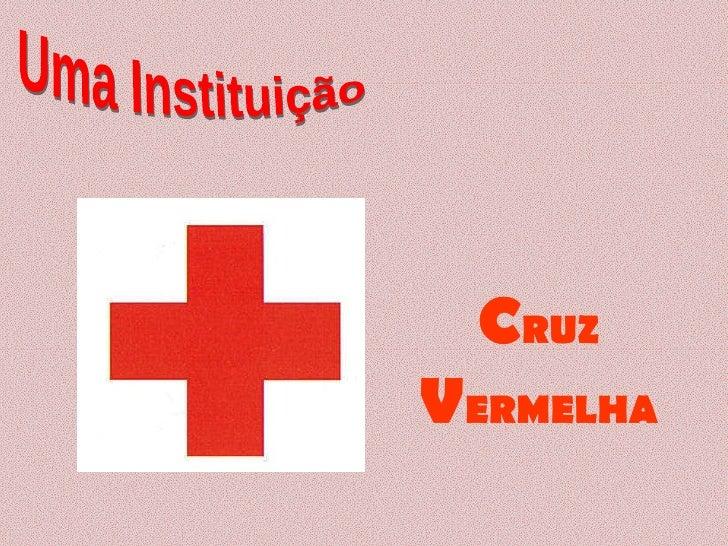 Uma Instituição C RUZ  V ERMELHA