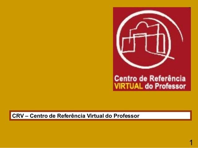 CRV – Centro de Referência Virtual do Professor  1