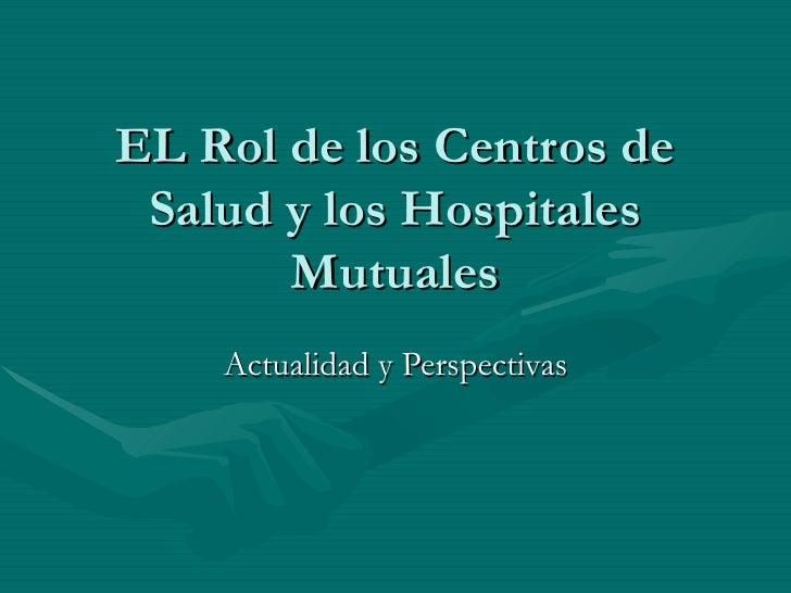 EL Rol de los Centros de Salud y los Hospitales Mutuales Actualidad y Perspectivas
