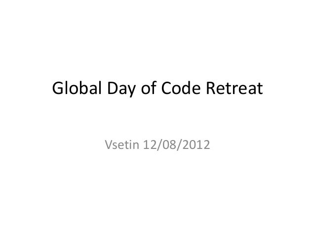 Global Day of Code Retreat      Vsetin 12/08/2012