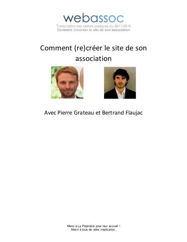 Transcription des ateliers pratiques du 26/11/2015 Comment (re)créer le site de son association Merci à La Pépinière pour ...