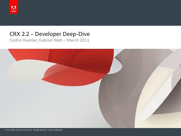 CRX 2.2 – Developer Deep-Dive      Cedric Huesler, Gabriel Walt – March 2011© 2011 Adobe Systems Incorporated. All Rights ...