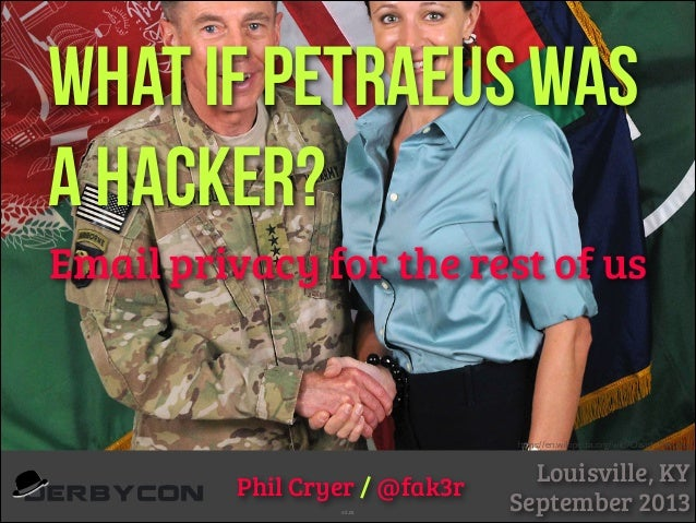 What if Petraeus was a hacker? Email privacy for the rest of us  https://en.wikipedia.org/wiki/David_Petraeus  Phil Cryer ...