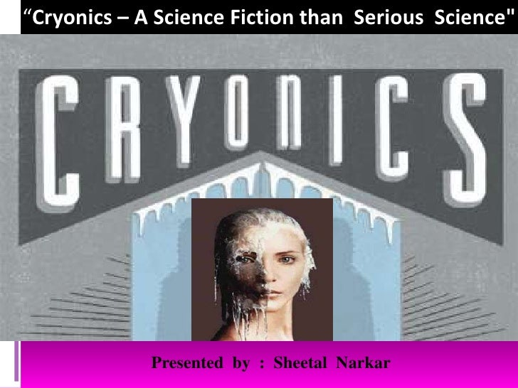 """Cryonics – A Science Fiction than  Serious  Science""<br />Presented  by  :  SheetalNarkar<br />"