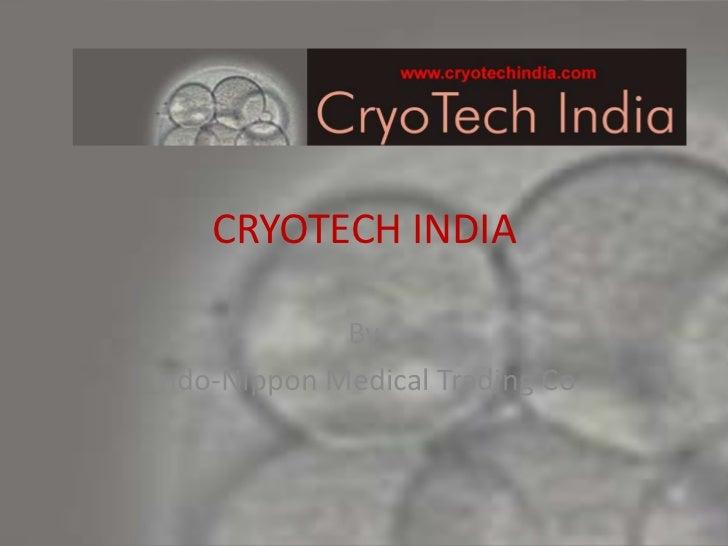 CRYOTECH INDIA             ByIndo-Nippon Medical Trading Co