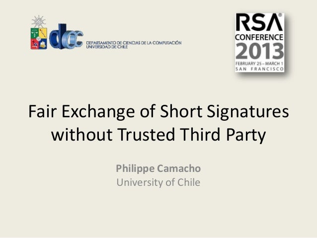 Fair Exchange of Short Signatures   without Trusted Third Party           Philippe Camacho           University of Chile