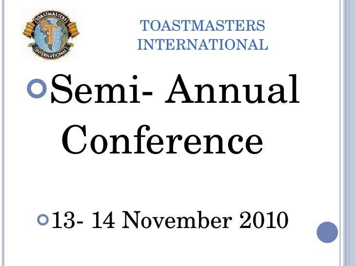 TOASTMASTERS INTERNATIONAL <ul><li>Semi- Annual Conference  </li></ul><ul><li>13- 14 November 2010 </li></ul>
