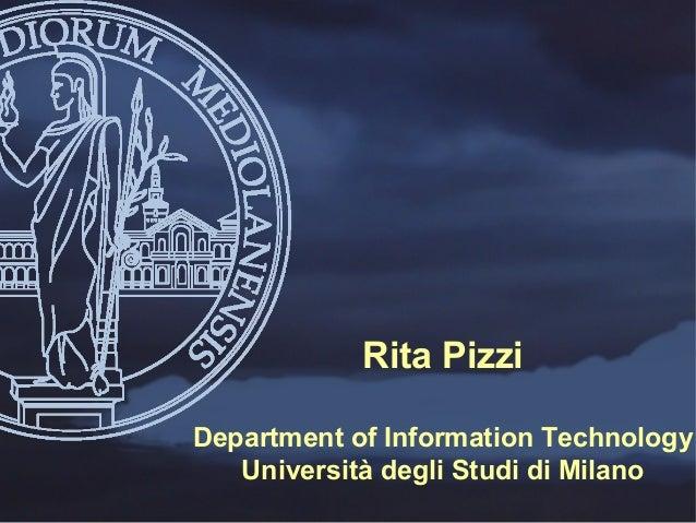 Rita PizziDepartment of Information Technology   Università degli Studi di Milano