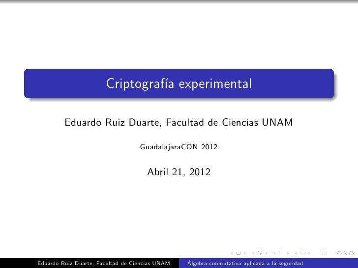 Criptograf´ experimental                                 ıa         Eduardo Ruiz Duarte, Facultad de Ciencias UNAM        ...