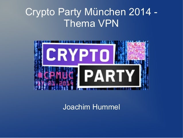 Crypto Party München 2014 Thema VPN  Joachim Hummel