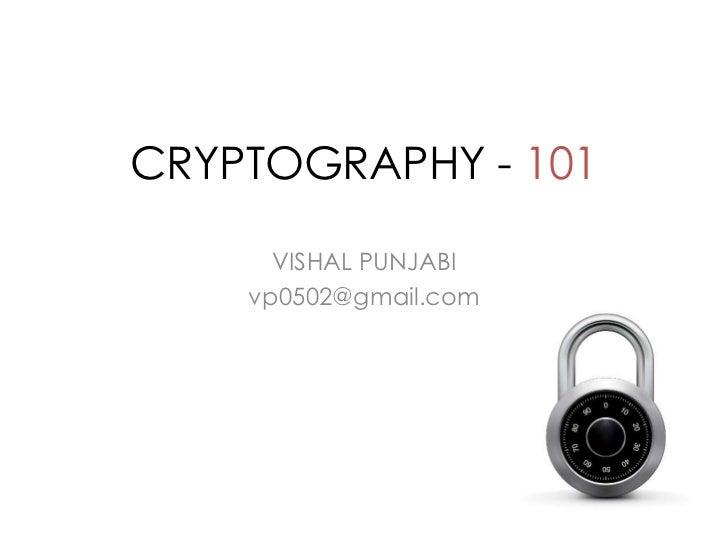 CRYPTOGRAPHY - 101      VISHAL PUNJABI    vp0502@gmail.com