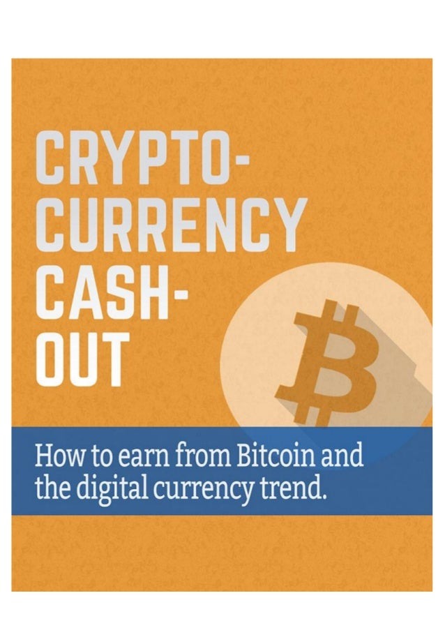 Cryptocurrency Cash-Out Page 2 of 26 http://bitcoinexpress.blogspot.com Disclaimer/Terms This publication, or any part the...