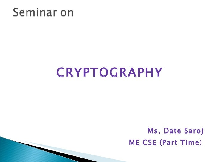 <ul><li>CRYPTOGRAPHY </li></ul><ul><ul><li>Ms. Date Saroj </li></ul></ul><ul><ul><li>ME CSE (Part Time )  </li></ul></ul>