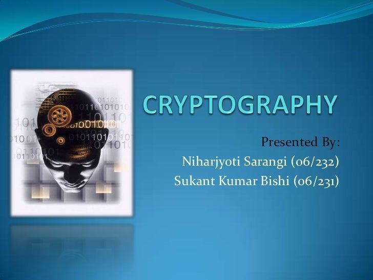 CRYPTOGRAPHY<br />Presented By:<br />Niharjyoti Sarangi (06/232)<br />Sukant Kumar Bishi (06/231)<br />