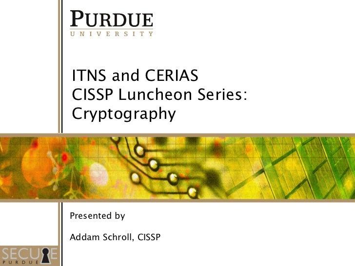 ITNS and CERIASCISSP Luncheon Series:CryptographyPresented byAddam Schroll, CISSP                         1