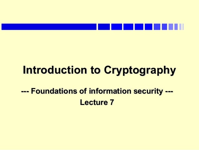 Introduction to CryptographyIntroduction to Cryptography --- Foundations of information security ------ Foundations of inf...