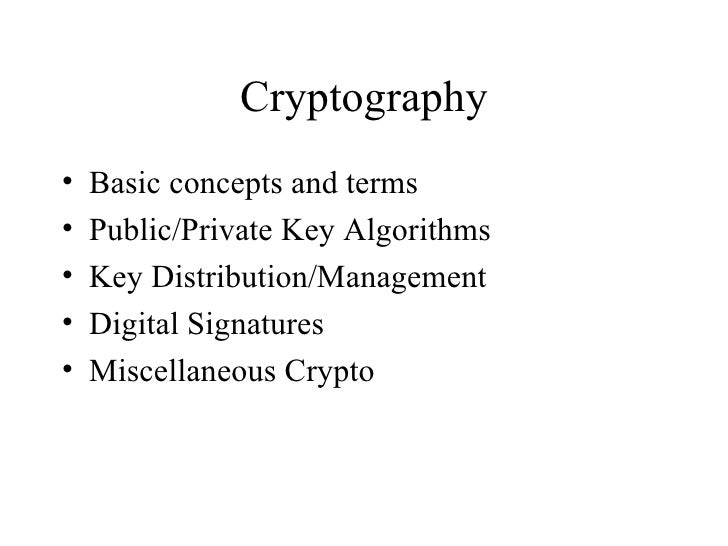 Cryptography <ul><li>Basic concepts and terms </li></ul><ul><li>Public/Private Key Algorithms </li></ul><ul><li>Key Distri...