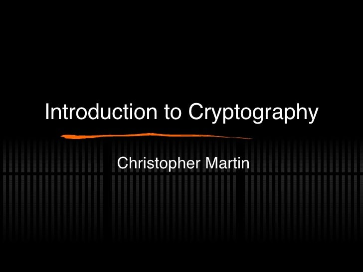 Introduction to Cryptography Christopher Martin